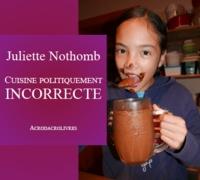 Juliette Nothomb - Cuisine politiquement incorrecte.