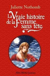 Juliette Nothomb - La Vraie histoire de la Femme sans tête.