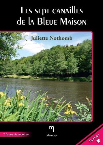 Juliette Nothomb - Les sept canailles de la Bleue Maison - Roman culinaire agrémenté de 7 fiches de recettes.