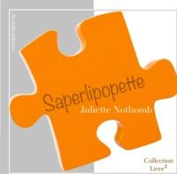 Juliette Nothomb - Saperlipopette.