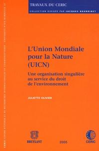 Juliette Olivier - L'Union mondiale pour la nature (UICN) - Une organisation singulière au service du droit de l'environnement.