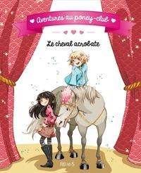 Juliette Parachini-Deny et Olivier Dupin - Le cheval acrobate.