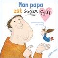 Juliette Parachini-Deny - Mon papa est super fort.