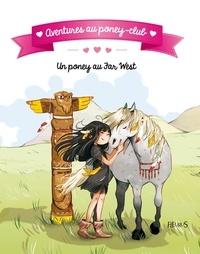 Juliette Parachini-Deny et Olivier Dupin - Un poney au Far West.