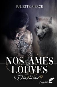 Juliette Pierce - Nos âmes louves, tome 1 : Dans le noir.