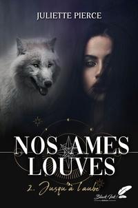 Juliette Pierce - Nos âmes louves, tome 2 : Jusqu'à l'aube.