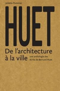 Juliette Pommier et Bernard Huet - Huet - De l'architecture à la ville.