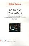 Juliette Rennes - Le mérite et la nature - Une controverse républicaine : l'accès des femmes aux professions de prestige 1880-1940.