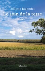 Juliette Rigondet - Le soin de la terre.