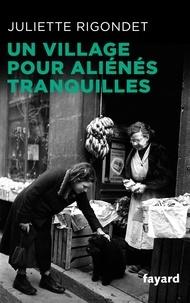 Juliette Rigondet - Un village pour aliénés tranquilles.