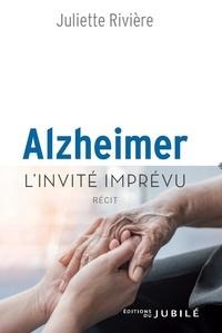 Juliette Rivière - Alzheimer, l'invité imprévu.
