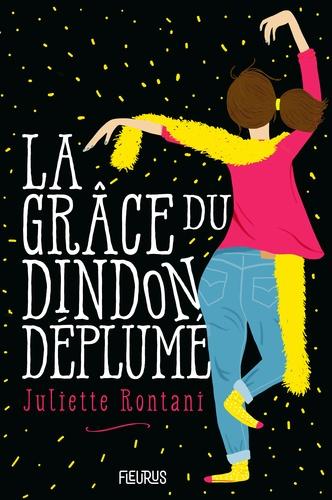 Juliette Rontani - La grâce du dindon déplumé.