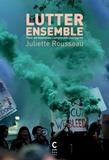 Juliette Rousseau - Lutter ensemble - Pour de nouvelles complicités politiques.