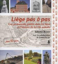 Juliette Ruwet - Liège pas à pas - Une promenade guidée dans les lieux et l'histoire de la cité ardente.