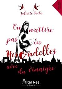 Juliette Sachs - On n'attire pas les hirondelles avec du vinaigre.