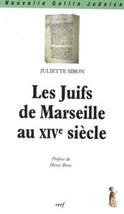 Juliette Sibon - Les Juifs de Marseille au XIVe siècle.