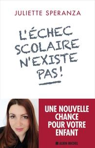 Juliette Speranza - L'échec scolaire n'existe pas !.