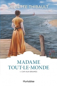 Juliette Thibault - Madame Tout-le-monde Tome 1 : Cap-aux-Brumes.