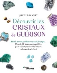 Juliette Thornbury - Découvrir les cristaux de guérison.