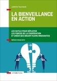 Juliette Tournand - La bienveillance en action - Les outils pour développer les forces de la coopération et créer des dream-teams innovantes.