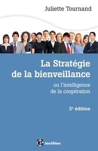 Juliette Tournand - La stratégie de la bienveillance - 3e éd. - L'intelligence de la coopération.