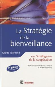 Juliette Tournand - La stratégie de la bienveillance - Ou l'intelligence de la coopération.