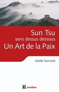 Juliette Tournand - Sun Tsu sens dessus dessous, un Art de la Paix.