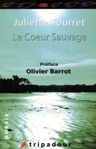 Juliette Tourret - Le coeur sauvage.