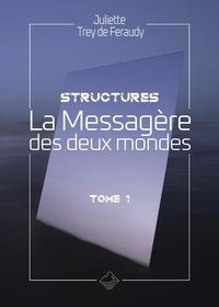 Juliette Trey de Feraudy - Structures - La Messagère des deux mondes.
