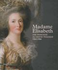 Juliette Trey - Madame Elisabeth - Une princesse au destin tragique (1764-1794).