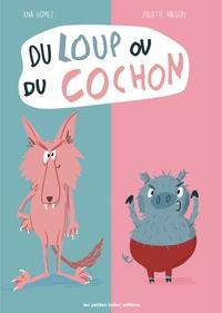 Juliette Valléry et Ana Gomez - Du loup ou du cochon.