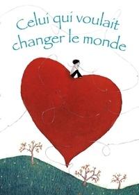 Juliia et Célia Chauffey - Celui qui voulait changer le monde.