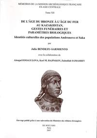 Julio Bendezu-Sarmiento - De l'Age du bronze à l'Age du fer au Kazakhstan, gestes funéraires et paramètres biologiques - Identités culturelles des populations Andronovo et Saka.