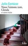 Julio Cortázar - Nous l'aimons tant, Glenda et autres récits.