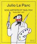 Julio Le Parc - Sois artiste et tais-toi ! - Textes 1959-2017.