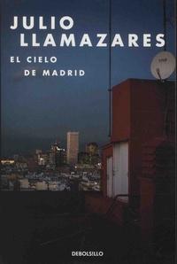 Julio Llamazares - El cielo de Madrid.