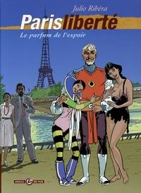 Julio Ribéra - Paris liberté Tome 1 : Le parfum de l'espoir.