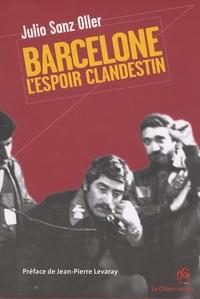 Julio Sanz Oller - Barcelone - L'espoir clandestin.