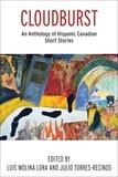 Julio Torres-Recinos et Luis Molina Lora - Cloudburst - An Anthology of Hispanic Canadian Short Stories.