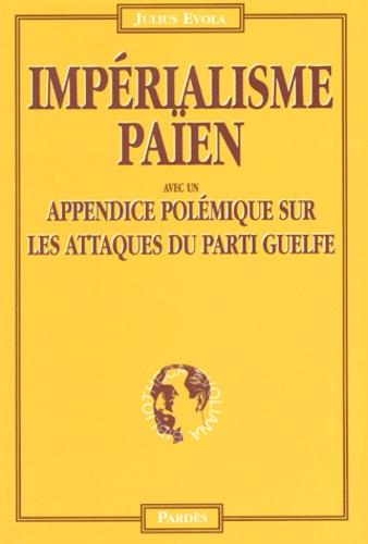 Julius Evola - Impérialisme païen - Le fascisme face au danger euro-chrétien avec un appendice polémique sur les réactions du parti guelfe.