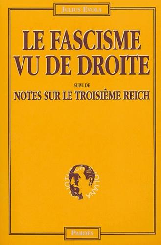 Julius Evola - Le fascisme vu de droite suivi de Notes sur le Troisième Reich.