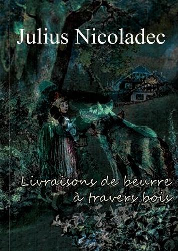 Julius Nicoladec - Livraisons de beurre à travers bois.