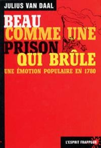 Julius Van Daal - BEAU COMME UNE PRISON QUI BRULE. - Une émotion populaire en 1780.