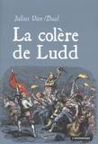 Julius Van Daal - La colère de Ludd - La lutte des classes en Angleterre à l'aube de la révolution industrielle.