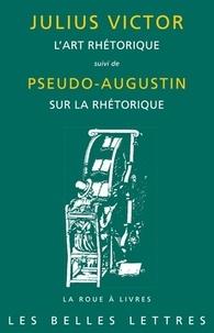 Julius Victor et  Pseudo-Augustin - L'art rhétorique ; Sur la rhétorique.