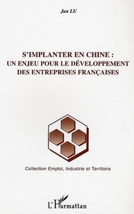 Jun Lu - S'implanter en Chine : Un enjeu pour le développement des entreprises françaises.