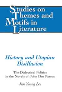 Jun young Lee - History and Utopian Disillusion - The Dialectical Politics in the Novels of John Dos Passos.