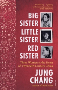 Jung Chang - Big Sister, Little Sister, Red Sister - Three Women at the Heart of Twentieth-Century China.