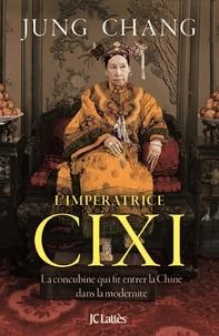 Jung Chang - L'impératrice Cixi - La concubine qui fit entrer la Chine dans la modernité.