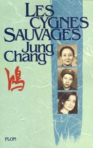 Jung Chang - Les cygnes sauvages - Les Mémoires d'une famille chinoise de l'Empire céleste à Tian'an-men.